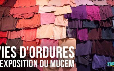 Exposition Vies D'Ordures au MuCEM