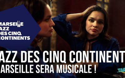 Jazz des Cinq Continents, Marseille sera musicale !