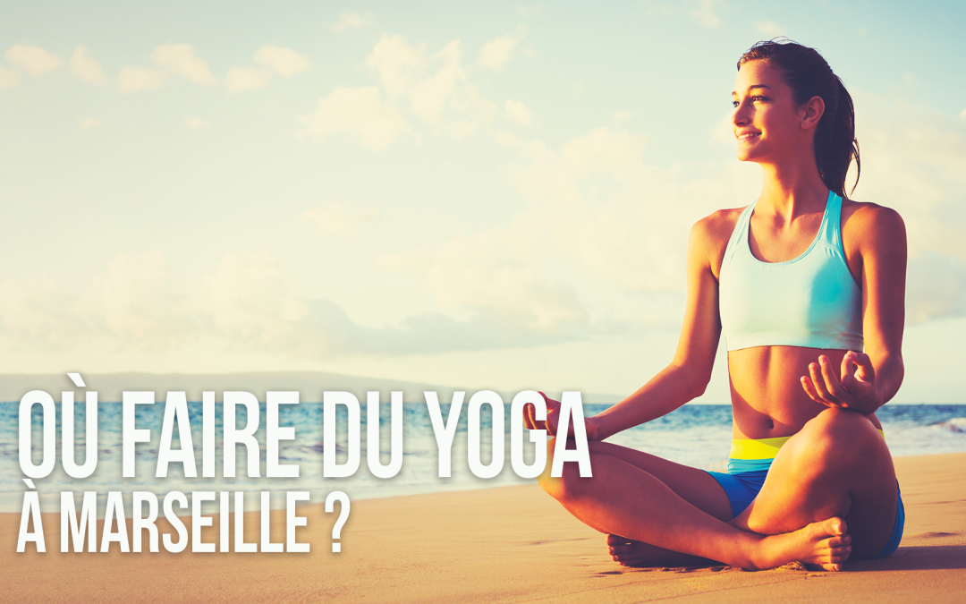 Où faire du yoga à Marseille ?