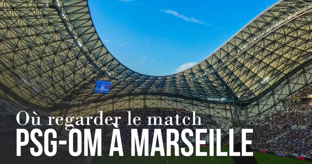 Où regarder le match PSG-OM à Marseille ?