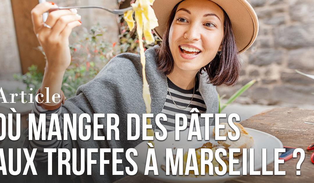 Où manger des pâtes aux truffes à Marseille ?