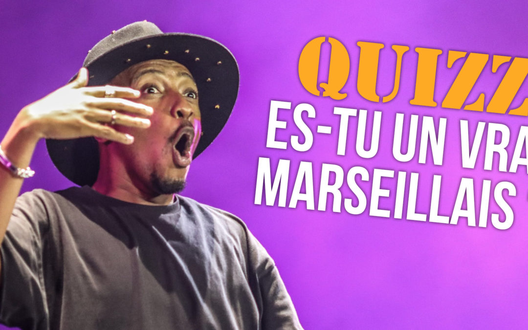 Quizz : Es-tu un vrai Marseillais ?